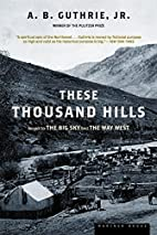 These Thousand Hills by A.B. Jr Guthrie