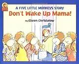 Christelow, Eileen: Don't Wake Up Mama! (A Five Little Monkeys Story)