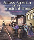 Across America on an Emigrant Train by Jim…