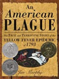 Murphy, Jim: An American Plague: The True and Terrifying Story of the Yellow Fever Epidemic of 1793