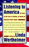Wertheimer, Linda: Listening to America: Twenty-Five Years in the Life of a Nation, As Heard on National Public Radio...