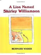 A Lion Named Shirley Williamson by Bernard…