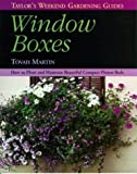 Martin, Tovah: Taylor's Weekend Gardening Guide to Window Boxes : How to Plant and Maintain Beautiful Compact Flowerbeds