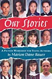 Bauer, Marion Dane: Our Stories: A Fiction Workshop for Young Authors (Follow-Up To: What's Your Story?)