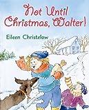 Christelow, Eileen: Not Until Christmas, Walter!