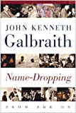 Galbraith, John Kenneth: Name-Dropping: From F.D.R. on