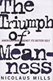 Mills, Nicolaus: The Triumph of Meanness: America's War Against Its Better Self