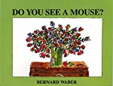 Waber, Bernard: Do You See a Mouse?