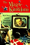 Watts, Steven: The Magic Kingdom: Walt Disney and the American Way of Life