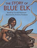 The Story of Blue Elk by Gerald Hausman