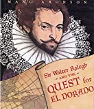 Aronson, Marc: Sir Walter Ralegh and the Quest for El Dorado