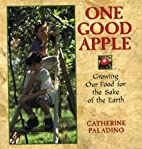 One Good Apple: Growing Our Food for the…