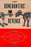 Wallace, David Rains: The Bonehunters' Revenge: Dinosaurs, Greed, and the Greatest Scientific Feud of the Gilded Age