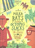 Polkabats and Octopus Slacks: 14 Stories by…