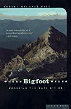 Where Bigfoot Walks: Crossing the Dark…
