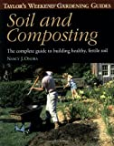 Ondra, Nancy J.: Taylor's Weekend Gardening Guide to Soil and Composting : The Complete Guide to Building Healthy, Fertile Soil