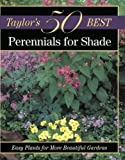 Houghton Mifflin Company Staff: Taylor's 50 Best Perennials for Shade: Easy Plants for More Beautiful Gardens