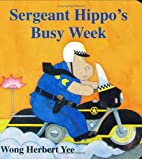Sergeant Hippo's Busy Week by Wong…