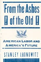 From the Ashes of the Old: American Labor…