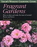 Loewer, Peter: Taylor's Weekend Gardening Guide to Fragrant Gardens: How to Select and Make the Most of Scented Flowers and Leaves