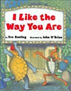 I Like the Way You Are by Eve Bunting