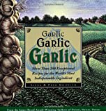Griffith, Linda: Garlic, Garlic, Garlic: Exceptional Recipes for the World's Most Indispensable Ingredient