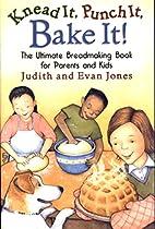 Knead It, Punch It, Bake It!: The Ultimate…