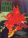 Jaworski, Henry: Summer Bulbs: Simple Steps for Growing Beautiful Glads, Dahlias, Begonias, Cannas, and Other Tender Bulbs