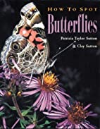 How to Spot Butterflies by Clay Sutton