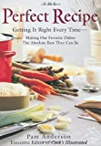 Anderson, Pam: The Perfect Recipe: Getting It Right Every Time  Making Our Favorite Dishes the Absolute Best They Can Be