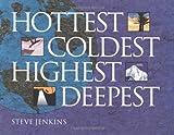 Jenkins, Steve: Hottest, Coldest, Highest, Deepest