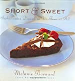Barnard, Melanie: Short & Sweet: Sophisticated Desserts in No Time at All