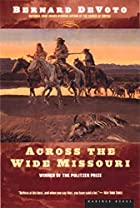 Across the Wide Missouri by Bernard DeVoto