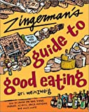 Weinzweig, Ari: Zingerman&#39;s Guide to Good Eating: How to Choose the Best Bread, Cheeses, Olive Oil, Pasta, Chocolate, and Much More