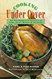 Griffith, Linda: Cooking Under Cover: One-Pot Wonders-A Treasury of Soups, Stews, Braises and Casseroles