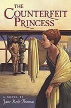The Counterfeit Princess by Jane Resh Thomas