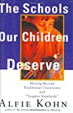 Kohn, Alfie: The Schools Our Children Deserve: Moving Beyond Traditional Classrooms and Tougher Standards