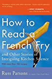 Parsons, Russ: How to Read a French Fry: And Other Stories of Intriguing Kitchen Science