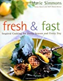 Simmons, Marie: Fresh and Fast: Inspired Cooking for Every Season and Every Day