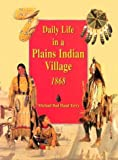Terry, Michael Bad Hand: Daily Life in a Plains Indian Village 1868