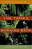 Royte, Elizabeth: The Tapir&#39;s Morning Bath: Mysteries of the Tropical Rain Forest and the Scientists Who Are Trying to Solve Them