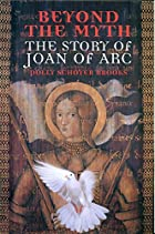 Beyond the Myth: The Story of Joan of Arc by…