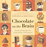 Mills, Kevin: Chocolate on the Brain: Foolproof Recipes for Unrepentant Chocoholics