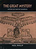 Philip, Neil: The Great Mystery: Myths of Native America