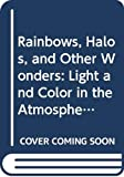Heuer, Kenneth: Rainbows, Halos, and Other Wonders: Light and Color in the Atmosphere