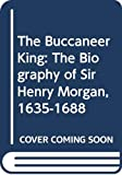 Pope, Dudley: The Buccaneer King: The Biography of Sir Henry Morgan, 1635-1688