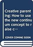 Sears, William: Creative parenting: How to use the new continuum concept to raise children successfully from birth through adolescence