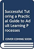 Moore, David: Successful Tutoring a Practical Guide to Adult Learning Processes