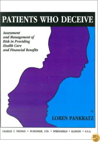 Patients Who Deceive: Assessment and Management of Risk in Providing Health Care and Financial Benefits (American Series in Behavioral Science and Law)