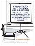 Edward Burns: A Handbook for Supplementary AIDS And Services: A Best Practice and Idea Guide to Enable Children With Disabilities to Be Educated With Nondisabled Children to the Maximum Extent Appropriate